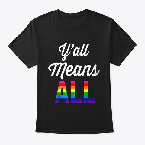 Lgbt Yall Means All Gay Pride T Shirt T Black T-Shirt Front