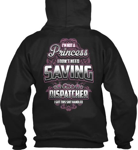 I'm Not A Princess I Don't Need Saving Dispatcher I Got This Shit Handled Black T-Shirt Back