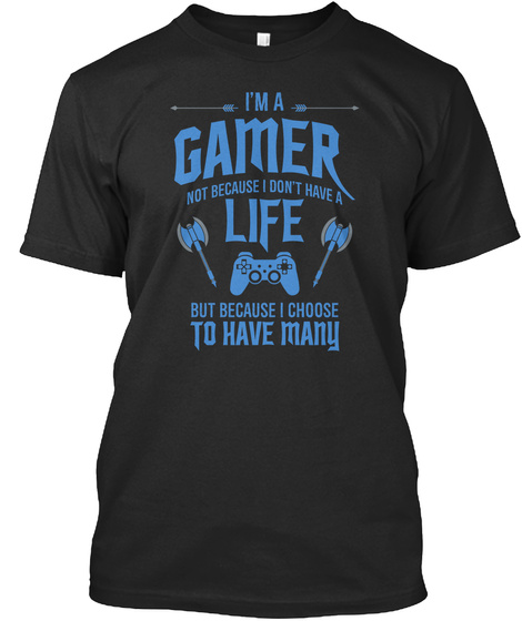 I'm A Gamer Not Because I Choose To Have Many Black T-Shirt Front