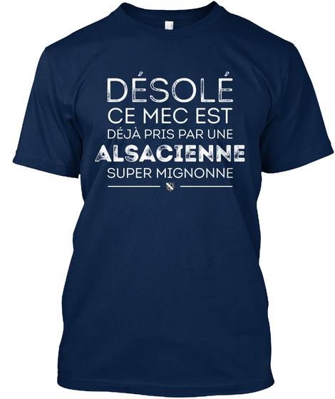 Desole Ce Mec Est Deja Pris Par Une Alsacienne Super Mignonne Navy T-Shirt Front