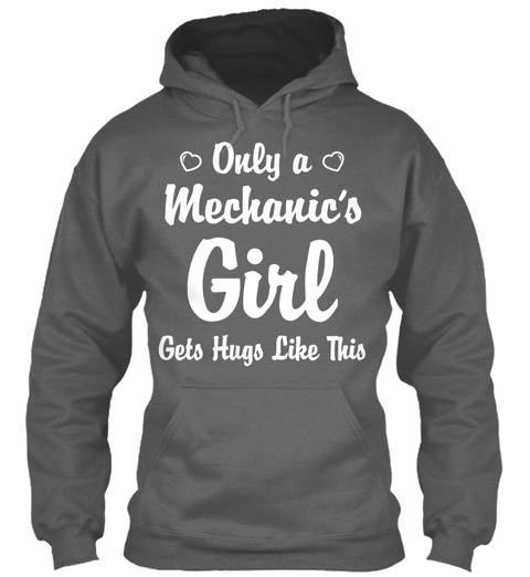 Only A Mechanic's Girl Gets Hugs Like This  Dark Heather Sweatshirt Front