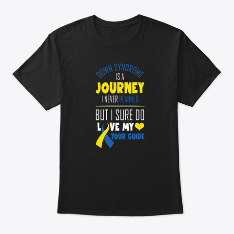 Down Syndrome Is A Journey  Black T-Shirt Front