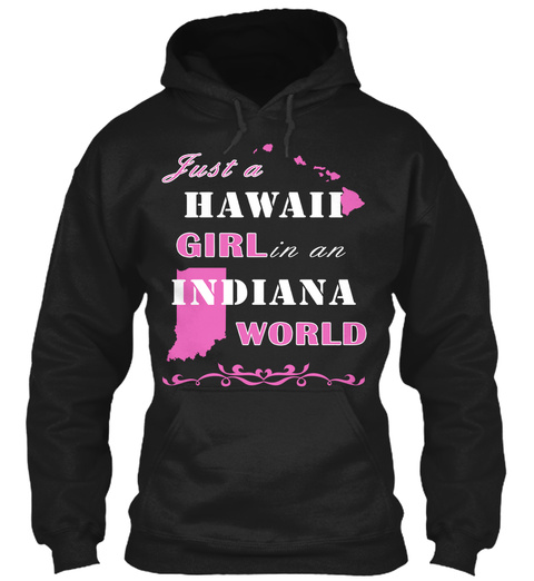 Just A Hawaii Girl In An Indiana World  Black T-Shirt Front