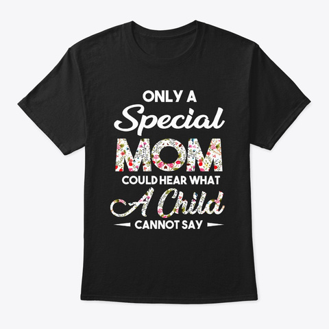 Only A Special Mom Could Hear What A  Black T-Shirt Front