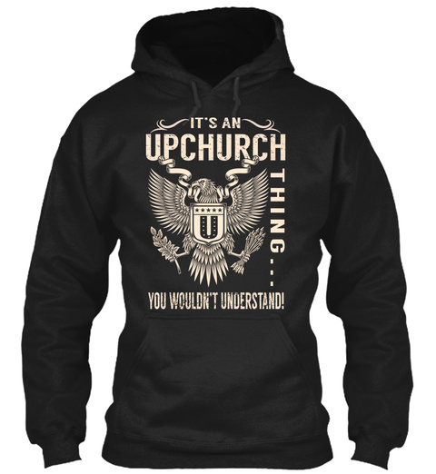 It's An Upchurch Thing... You Wouldn't Understand! Black T-Shirt Front