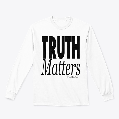 Truth Matters! White T-Shirt Front