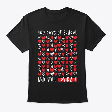 100 Days Of School And Still Loving It Unisex Tshirt