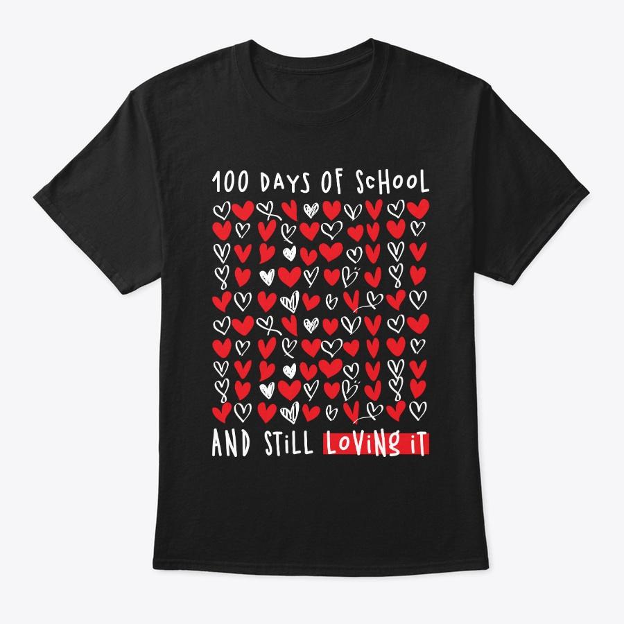 100 Days Of School And Still Loving It Unisex Tshirt