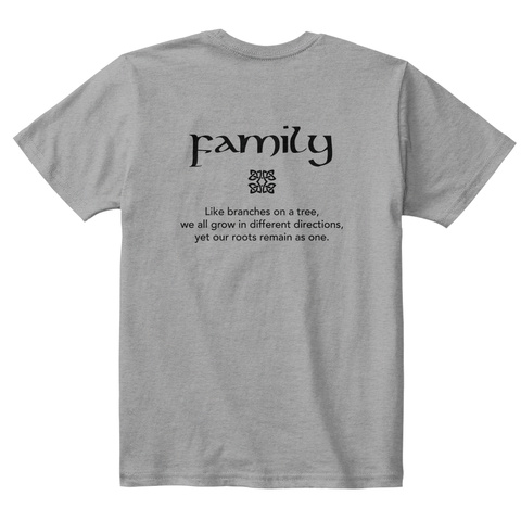 Family Like Branches On A Tree, We All Grow In Different Directions, Yet Our Roots Remain As One. Light Heather Grey  T-Shirt Back
