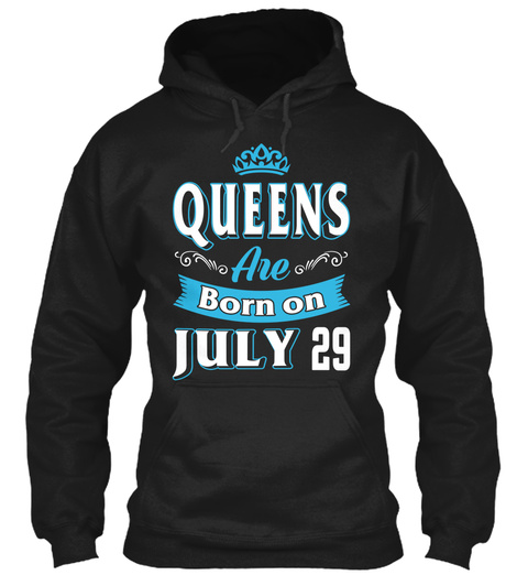 Queens Are Born On July 29 Birthday Black T-Shirt Front