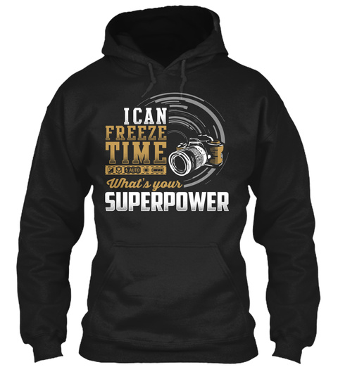 I Can Freeze Time What Is Your Super Power Black Sweatshirt Front