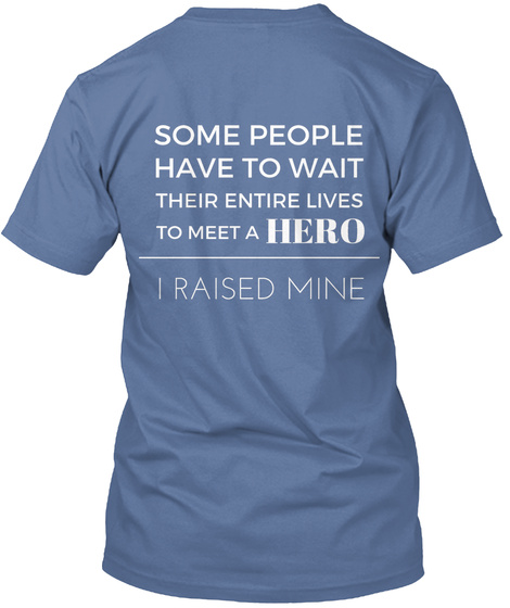 Some People Have To Wait Their Entire Lives To Meet A Hero I Raised Mine Denim Blue T-Shirt Back
