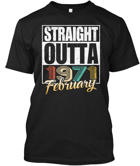 1971 February Birthday T Shirt Black T-Shirt Front