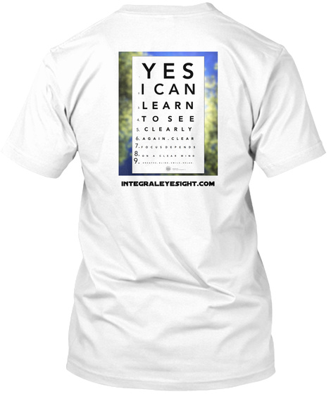 Yes I Can Learn To See Clearly Again Clear 7. 8. 9. Integraleyesight.Com White T-Shirt Back