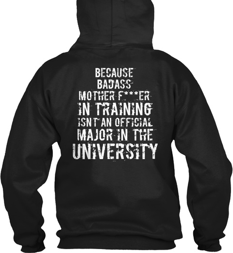 Because Badass Mother F***Er In Training Isn't An Official Major In The University Black T-Shirt Back