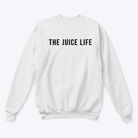 The Juice Life Collection White  Sweatshirt Front