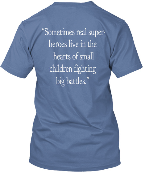 """Sometimes Real Super Heros Live In The Heart Of Small Children Fighting Big Battles."" Denim Blue T-Shirt Back"