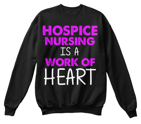 Hospice Nursing Is A Work Of Heart Black T-Shirt Front