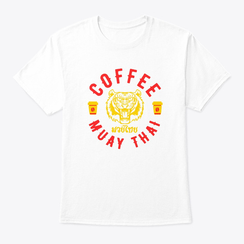 Coffee And Muay Thai Funny Mma Kickboxin White T-Shirt Front