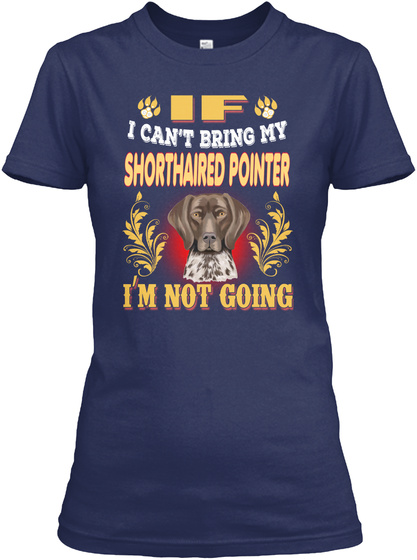 I Can't Bring My Shorthaired Pointer Navy T-Shirt Front