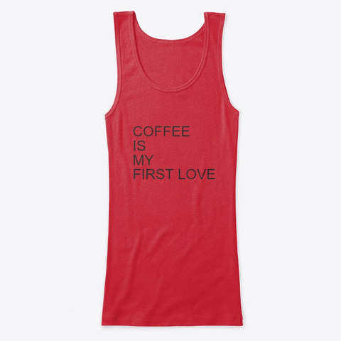 Coffee Is My First Love Red Women's Tank Top Front