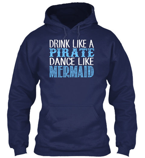 Drink Like A Pirate Dance Like Mermaid Navy T-Shirt Front