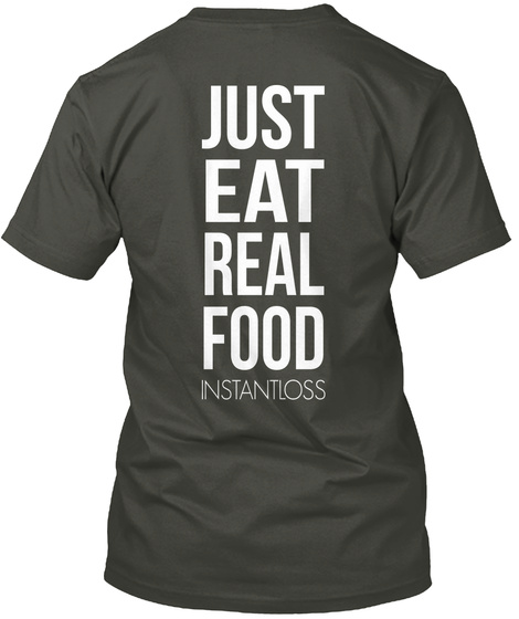 Just Eat Real Food Instantloss Smoke Gray T-Shirt Back