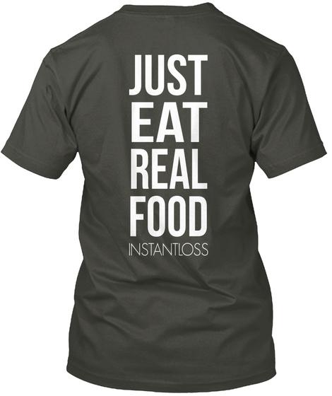 Just Eat Real Food Instantloss Smoke Gray T-Shirt Back
