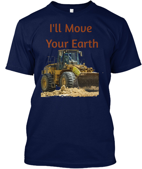 I'll Move Earth For You T Shirt Navy T-Shirt Front