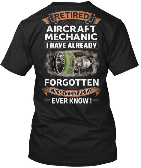 Retired Aircraft Mechanic I Have Already Forgotten More Than You Will Ever Know Black Maglietta Back