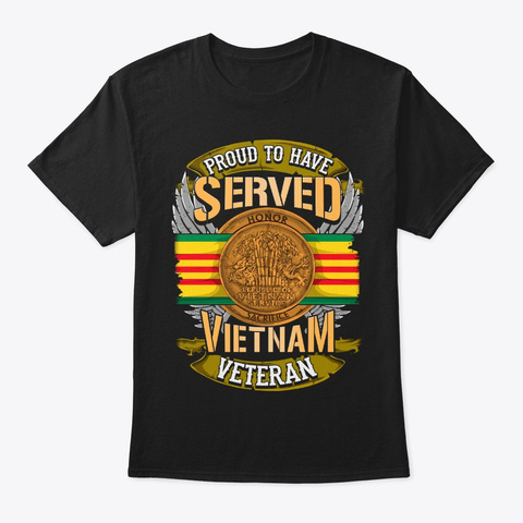 Proud Vietnam Veteran Gift, Have Served Black T-Shirt Front