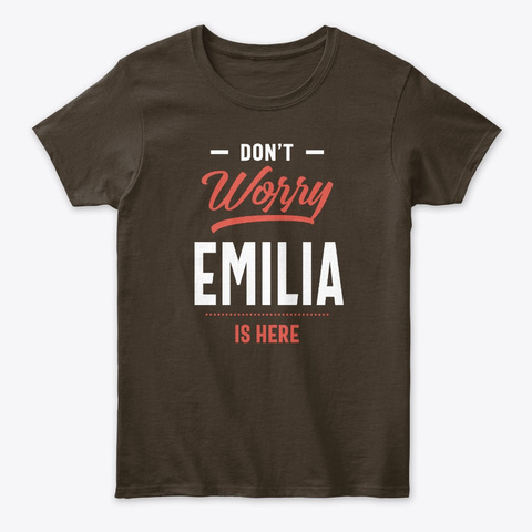 Don't Worry Emilia Is Here Dark Chocolate T-Shirt Front