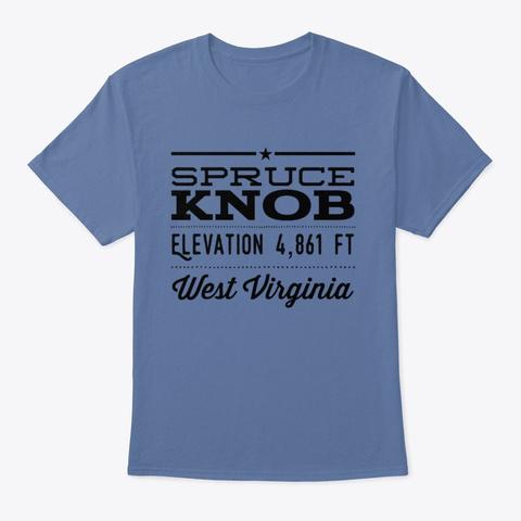 Your Highest Point   Spruce Knob, Wv Denim Blue T-Shirt Front