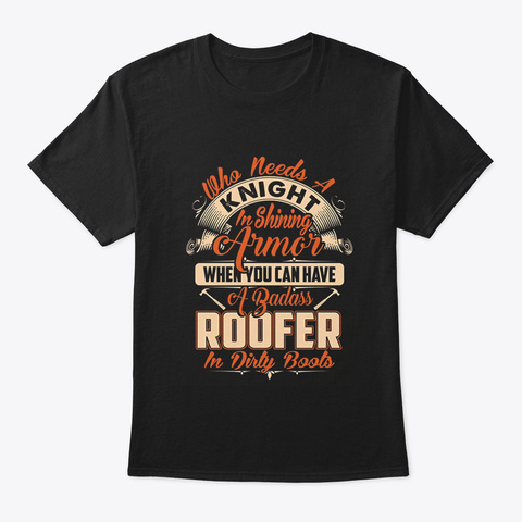 A Badass Roofer In Dirty Boots (2) Black T-Shirt Front
