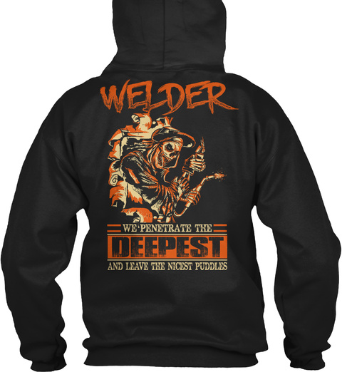 Welder We Penetrate The Deepest And Leave The Nicest Puddles Black T-Shirt Back