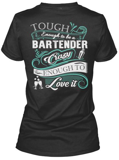 Tough Enough To Be A Bartender Crazy Enough To Love It Black T-Shirt Back