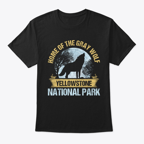 Home Gray Wolf Yellowstone National Park Black T-Shirt Front