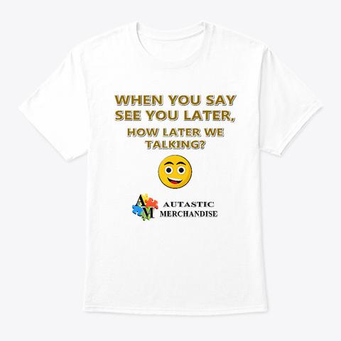 Autastic Merchandise (How Later) White T-Shirt Front