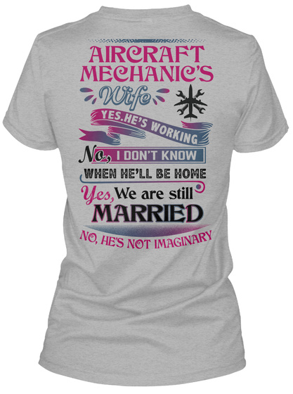 Aircraft Mechanic's Wife Yes, He's Working No,I Don't Know When He'll Be Home Yes, We Are Still Married No, He's Not... Sport Grey T-Shirt Back