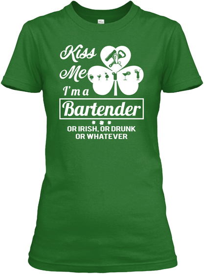 Kiss Me I'm A Bartender Or Irish, Or Drunk Or Whatever Irish Green T-Shirt Front