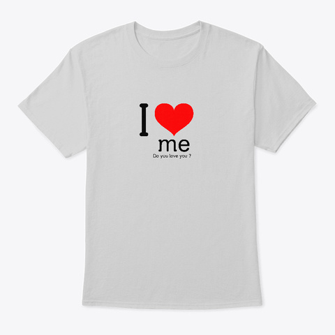I Love Me   Do You Love You ? Light Steel T-Shirt Front