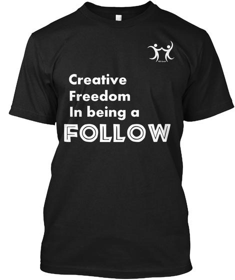 Creative Freedom Follow Black T-Shirt Front