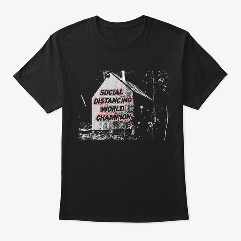 Ted K Social Distancing Champion Black T-Shirt Front