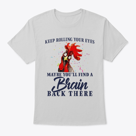 Chicken Keep Rolling Your Eyes Light Steel T-Shirt Front