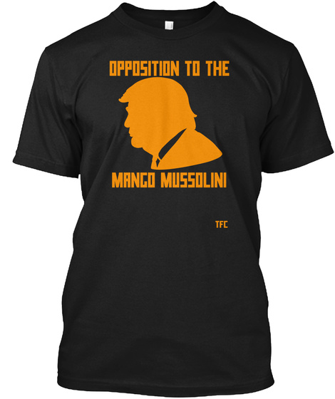 Opposition To The Mango Mussolini Black T-Shirt Front