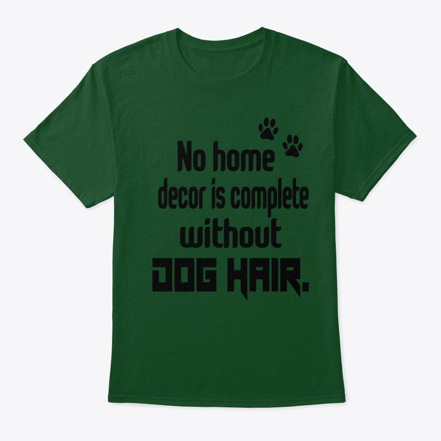 No Home Decor Is Complete Withoutdog Har Unisex Tshirt