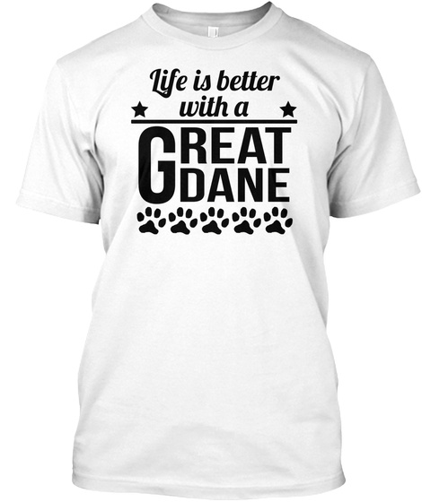Life Is Better With A Great Dane T Shirt White T-Shirt Front