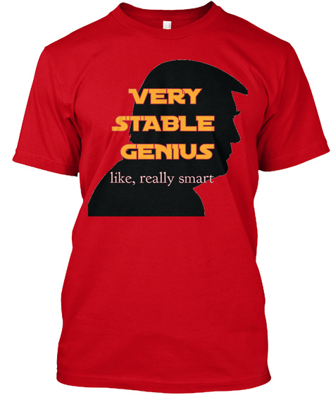 Very Stable Genius Like, Really Smart Red T-Shirt Front