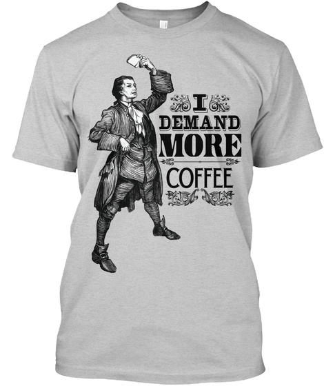 I Demand More Coffee! Light Steel T-Shirt Front
