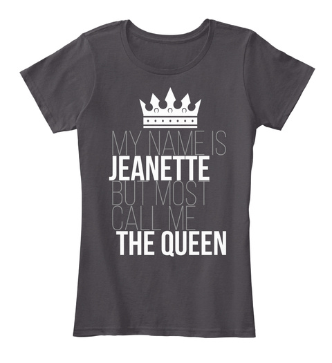 My Name Is Jeanette But Most Call Me  The Queen Heathered Charcoal  T-Shirt Front